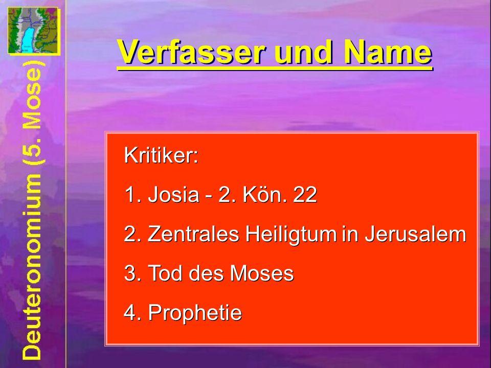 Verfasser und Name Verfasser und Name Kritiker: 1. Josia - 2. Kön. 22