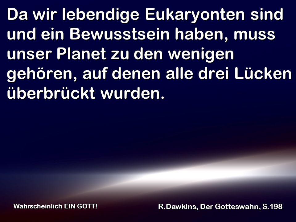 Da wir lebendige Eukaryonten sind und ein Bewusstsein haben, muss unser Planet zu den wenigen gehören, auf denen alle drei Lücken überbrückt wurden.