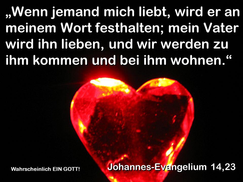 """""""Wenn jemand mich liebt, wird er an meinem Wort festhalten; mein Vater wird ihn lieben, und wir werden zu ihm kommen und bei ihm wohnen."""