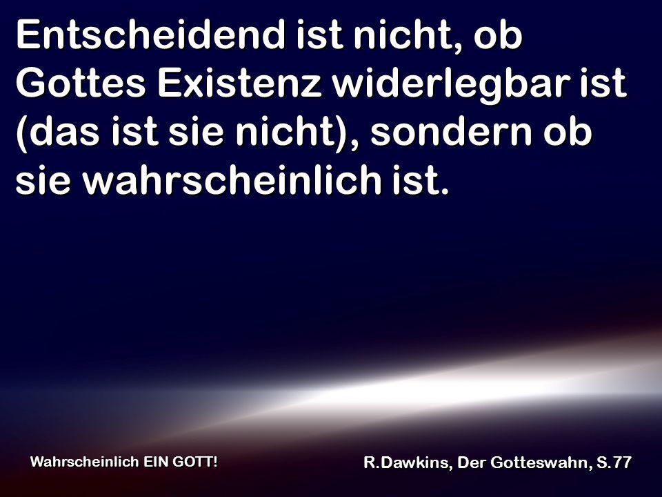Entscheidend ist nicht, ob Gottes Existenz widerlegbar ist (das ist sie nicht), sondern ob sie wahrscheinlich ist.