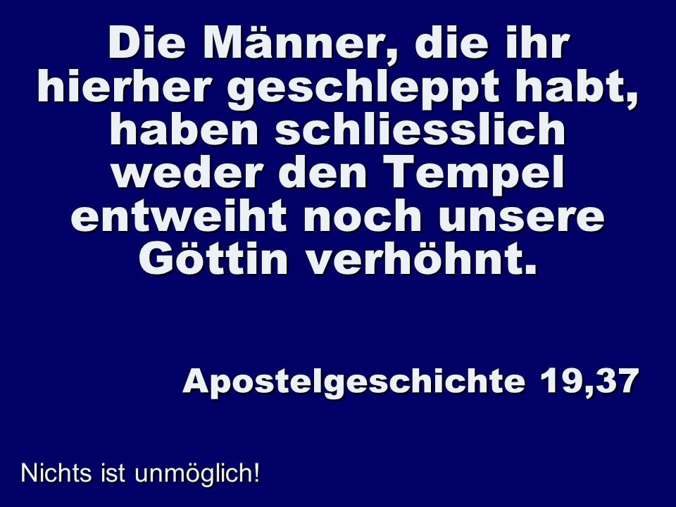 Die Männer, die ihr hierher geschleppt habt, haben schliesslich weder den Tempel entweiht noch unsere Göttin verhöhnt.