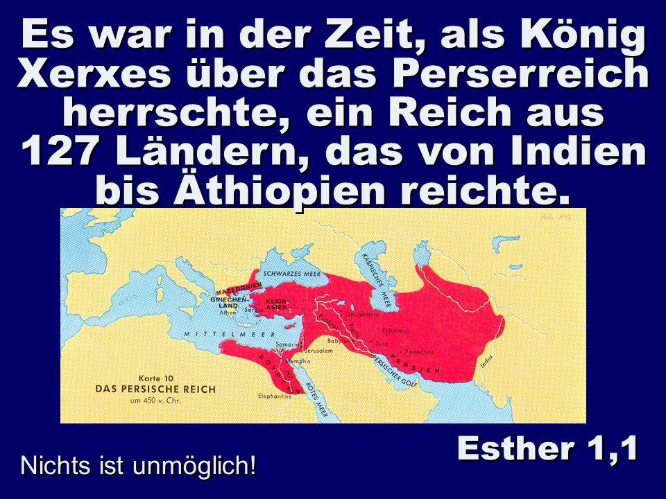 Es war in der Zeit, als König Xerxes über das Perserreich herrschte, ein Reich aus 127 Ländern, das von Indien bis Äthiopien reichte.