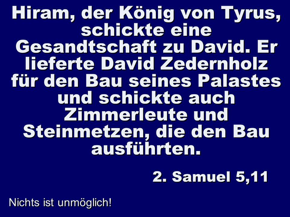 Hiram, der König von Tyrus, schickte eine Gesandtschaft zu David