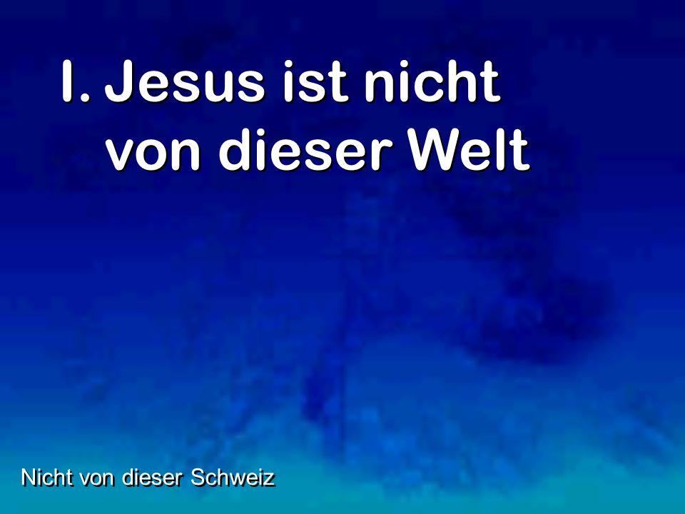Jesus ist nicht von dieser Welt
