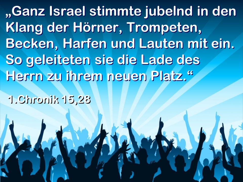 """""""Ganz Israel stimmte jubelnd in den Klang der Hörner, Trompeten, Becken, Harfen und Lauten mit ein. So geleiteten sie die Lade des Herrn zu ihrem neuen Platz."""