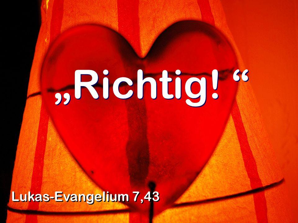 """Richtig! Lukas-Evangelium 7,43"