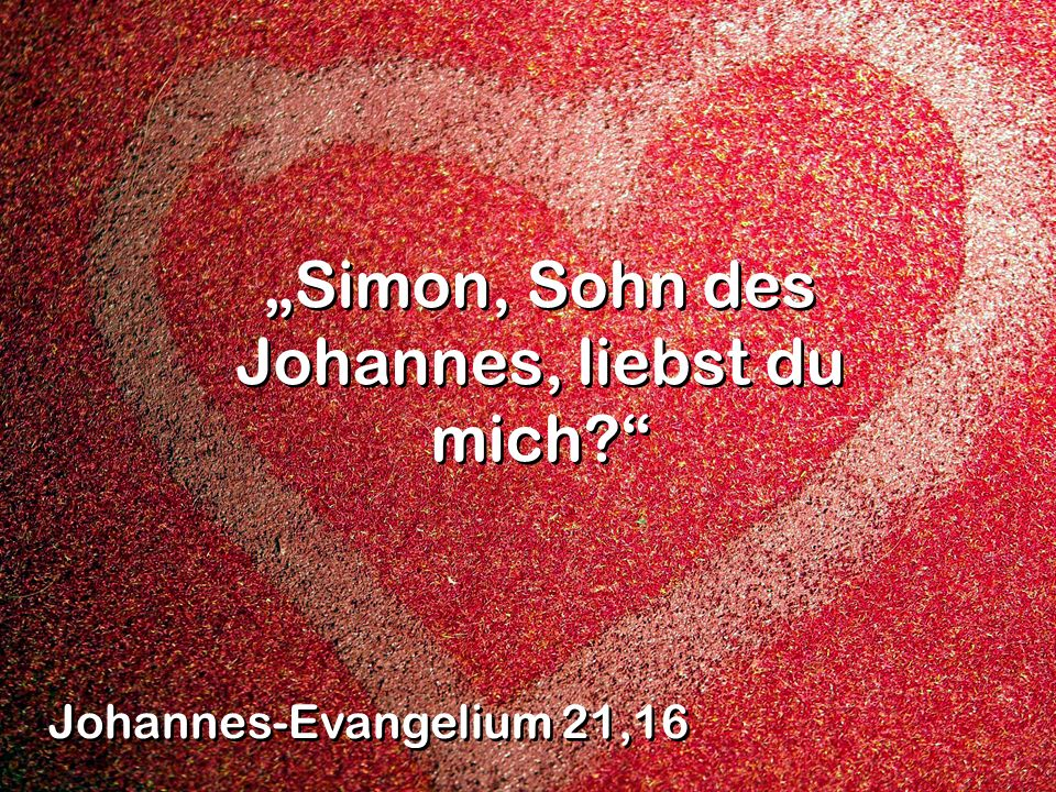 """Simon, Sohn des Johannes, liebst du mich"