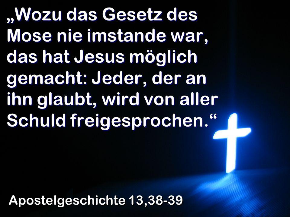 """""""Wozu das Gesetz des Mose nie imstande war, das hat Jesus möglich gemacht: Jeder, der an ihn glaubt, wird von aller Schuld freigesprochen."""