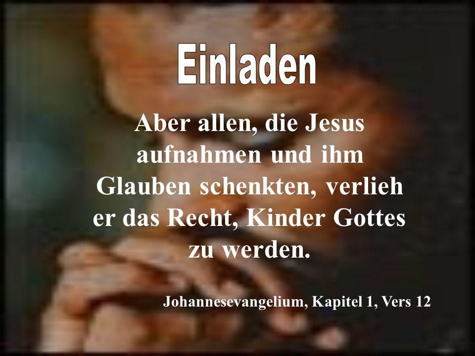 Einladen Aber allen, die Jesus aufnahmen und ihm Glauben schenkten, verlieh er das Recht, Kinder Gottes zu werden.