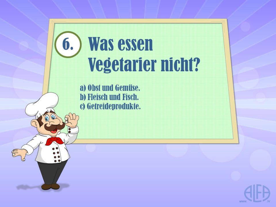 Was essen Vegetarier nicht 6. a) Obst und Gemüse.