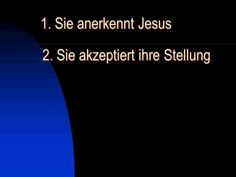1. Sie anerkennt Jesus 2. Sie akzeptiert ihre Stellung