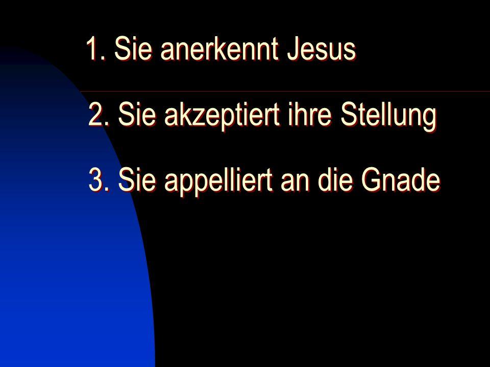 1. Sie anerkennt Jesus 2. Sie akzeptiert ihre Stellung 3. Sie appelliert an die Gnade
