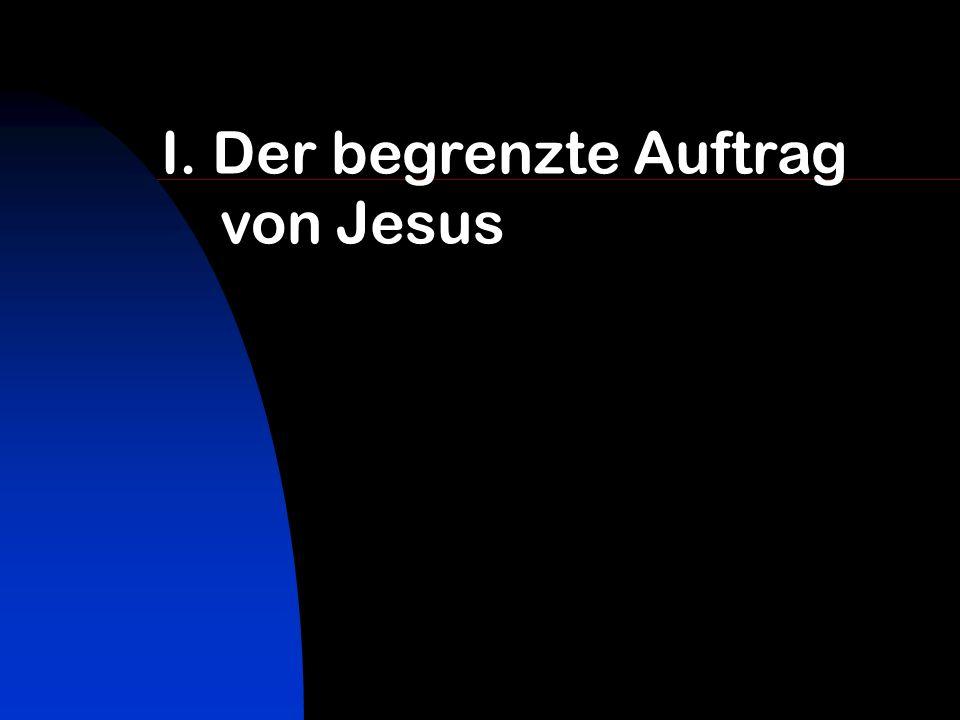 I. Der begrenzte Auftrag von Jesus