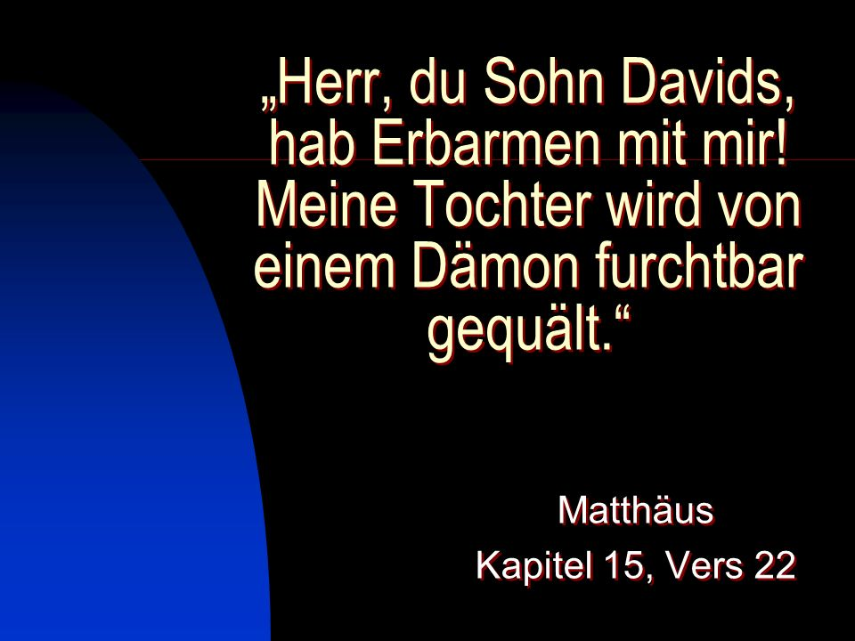 """Herr, du Sohn Davids, hab Erbarmen mit mir"