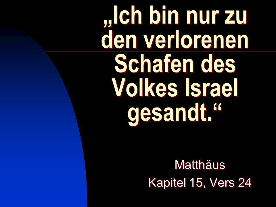 """""""Ich bin nur zu den verlorenen Schafen des Volkes Israel gesandt."""