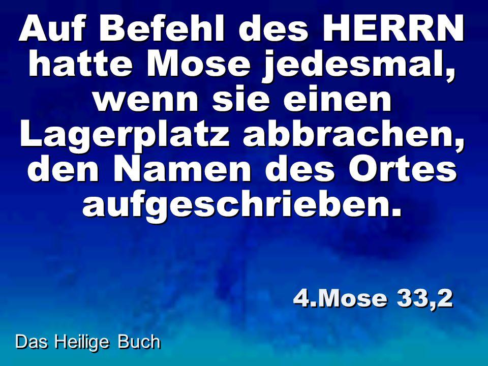 Auf Befehl des HERRN hatte Mose jedesmal, wenn sie einen Lagerplatz abbrachen, den Namen des Ortes aufgeschrieben.