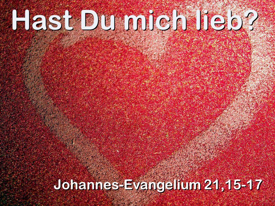 Hast Du mich lieb Johannes-Evangelium 21,15-17