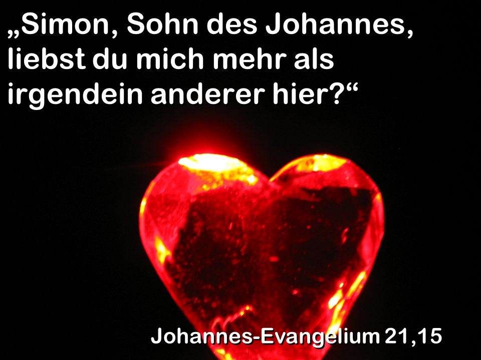 """""""Simon, Sohn des Johannes, liebst du mich mehr als irgendein anderer hier"""