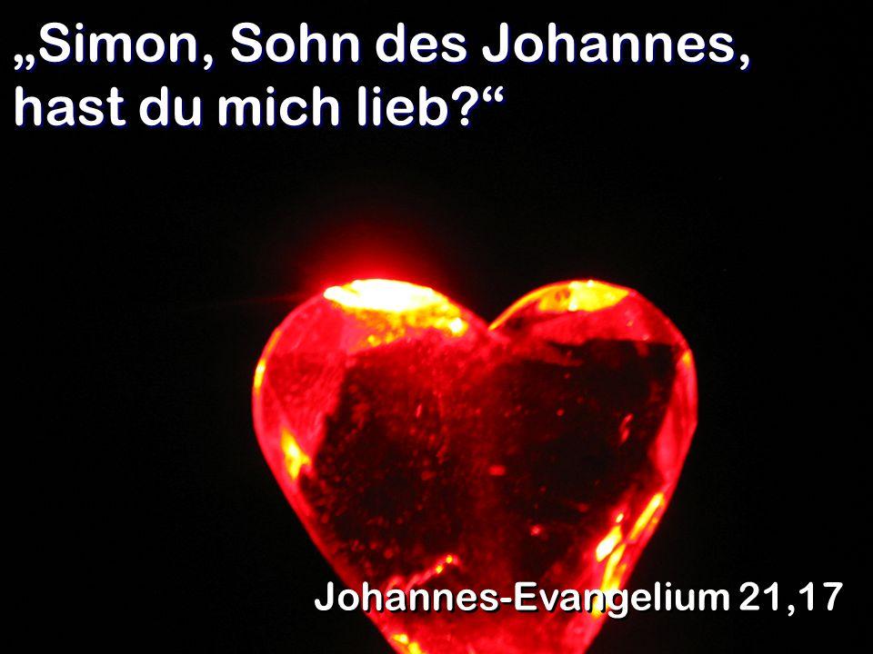 """Simon, Sohn des Johannes, hast du mich lieb"