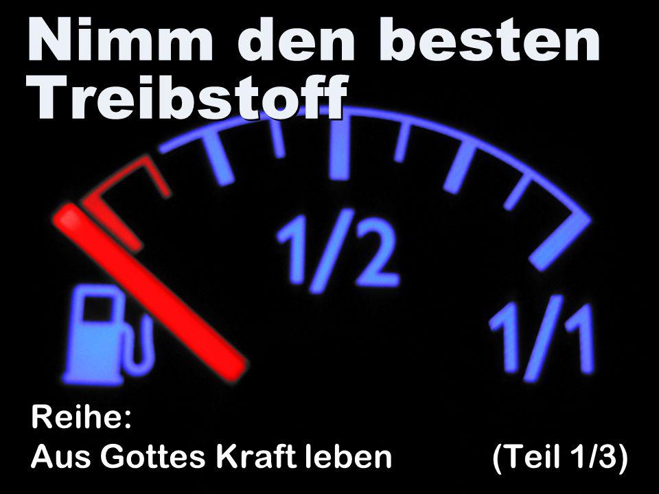 Nimm den besten Treibstoff