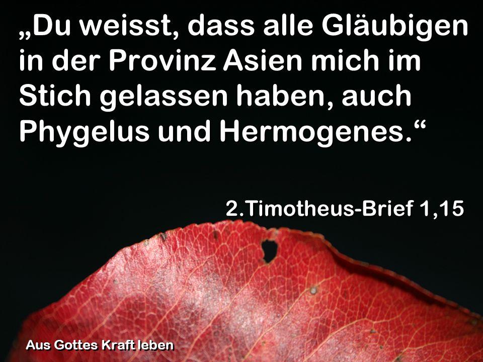 """""""Du weisst, dass alle Gläubigen in der Provinz Asien mich im Stich gelassen haben, auch Phygelus und Hermogenes."""