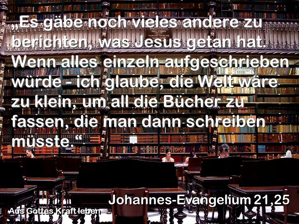 """""""Es gäbe noch vieles andere zu berichten, was Jesus getan hat"""