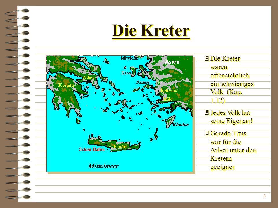 Die Kreter Die Kreter waren offensichtlich ein schwieriges Volk (Kap. 1,12) Jedes Volk hat seine Eigenart!