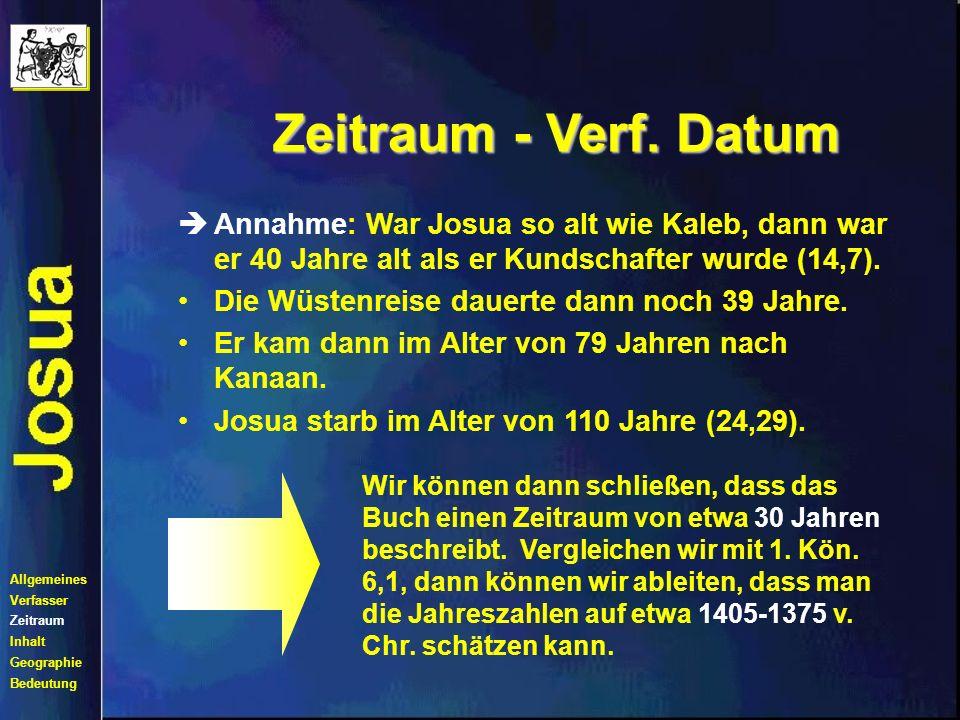 Zeitraum - Verf. DatumAnnahme: War Josua so alt wie Kaleb, dann war er 40 Jahre alt als er Kundschafter wurde (14,7).