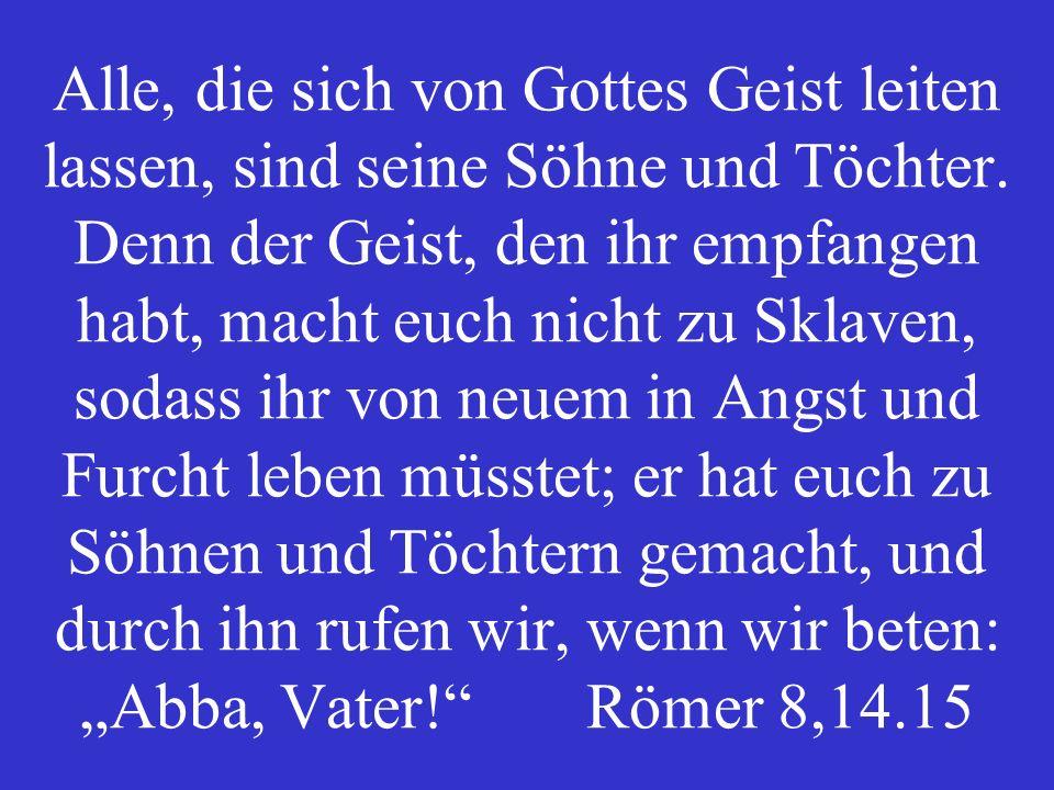 Alle, die sich von Gottes Geist leiten lassen, sind seine Söhne und Töchter.