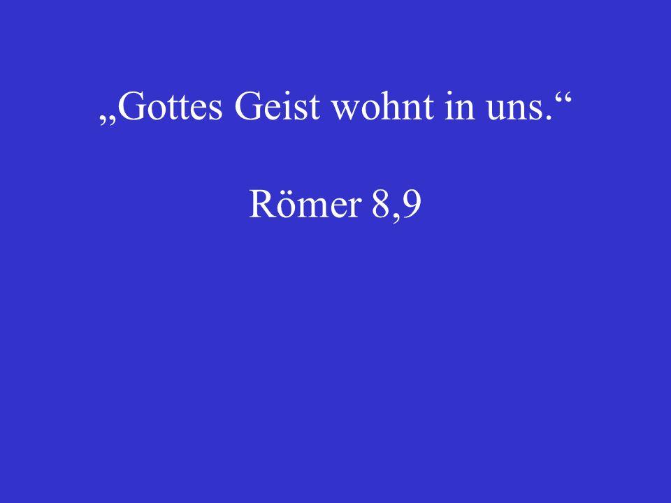 """""""Gottes Geist wohnt in uns. Römer 8,9"""