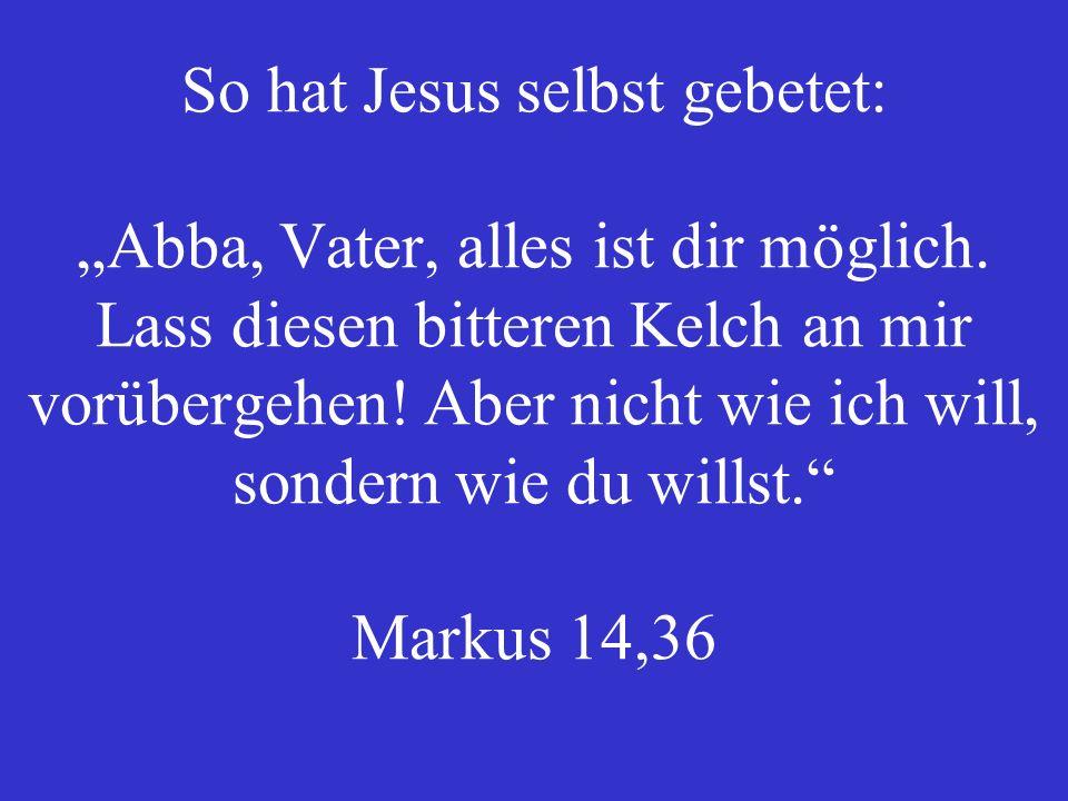 """So hat Jesus selbst gebetet: """"Abba, Vater, alles ist dir möglich"""