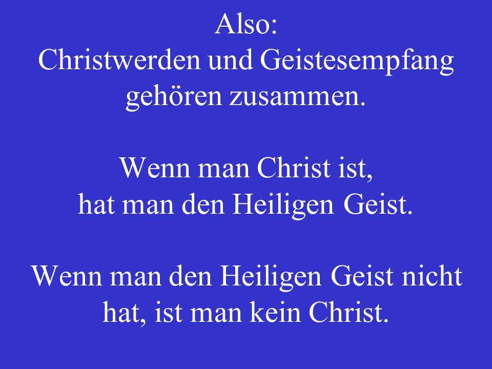 Also: Christwerden und Geistesempfang gehören zusammen