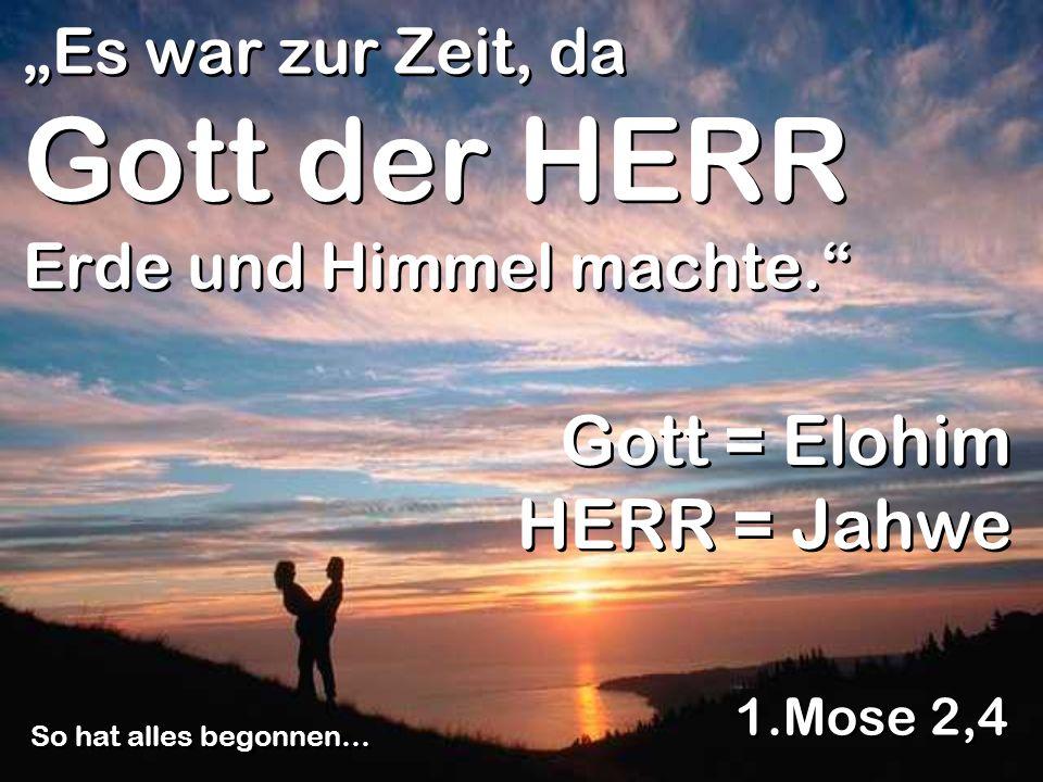 """""""Es war zur Zeit, da Gott der HERR Erde und Himmel machte."""
