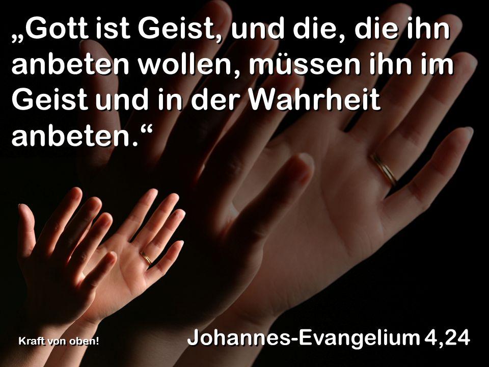 """""""Gott ist Geist, und die, die ihn anbeten wollen, müssen ihn im Geist und in der Wahrheit anbeten."""