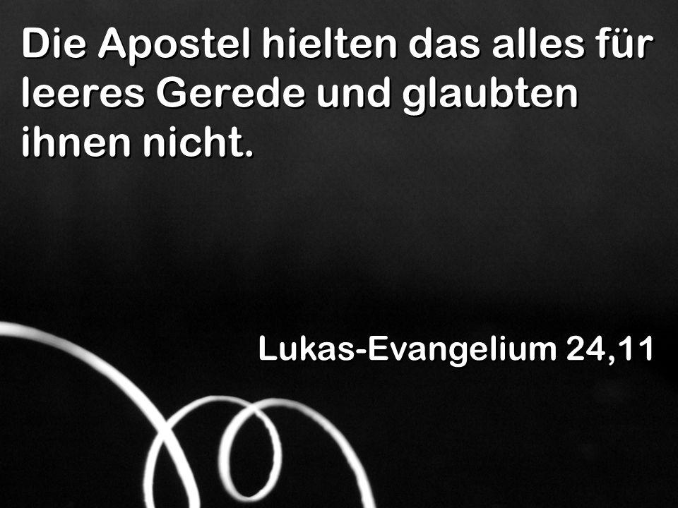Die Apostel hielten das alles für leeres Gerede und glaubten ihnen nicht.