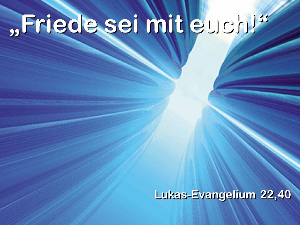"""""""Friede sei mit euch! Lukas-Evangelium 22,40"""