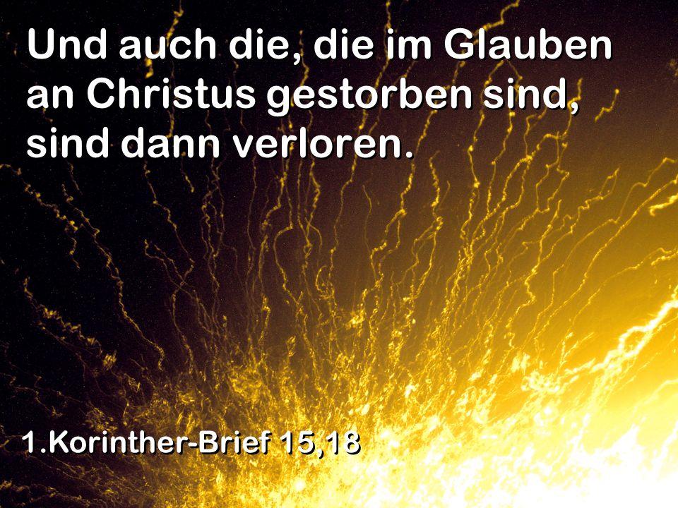 Und auch die, die im Glauben an Christus gestorben sind, sind dann verloren.