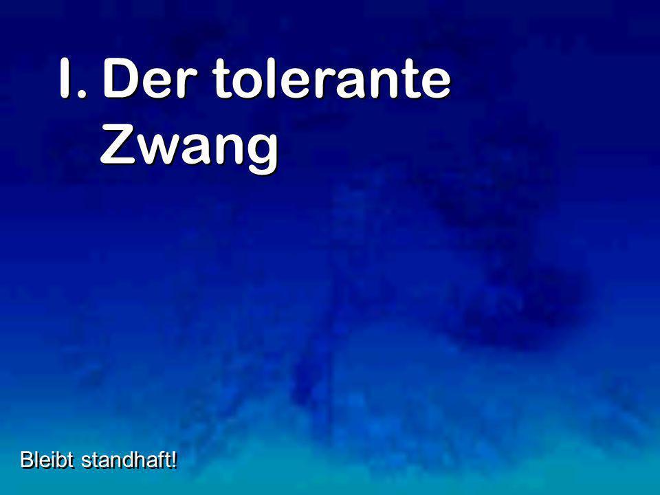 Der tolerante Zwang Bleibt standhaft!