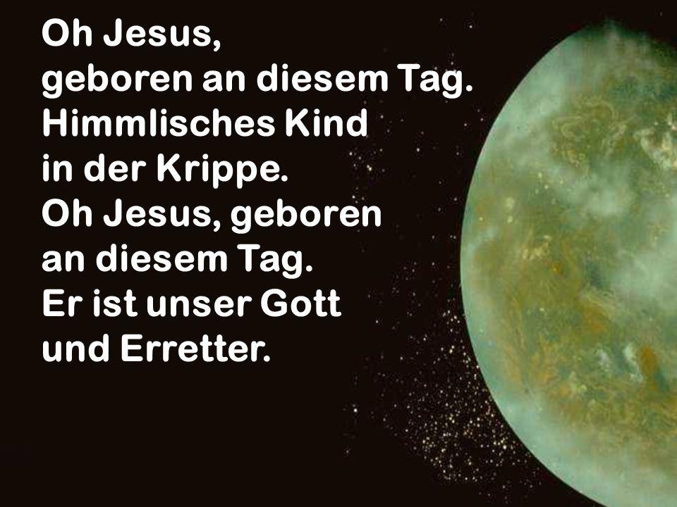 Oh Jesus, geboren an diesem Tag. Himmlisches Kind. in der Krippe. Oh Jesus, geboren. an diesem Tag.