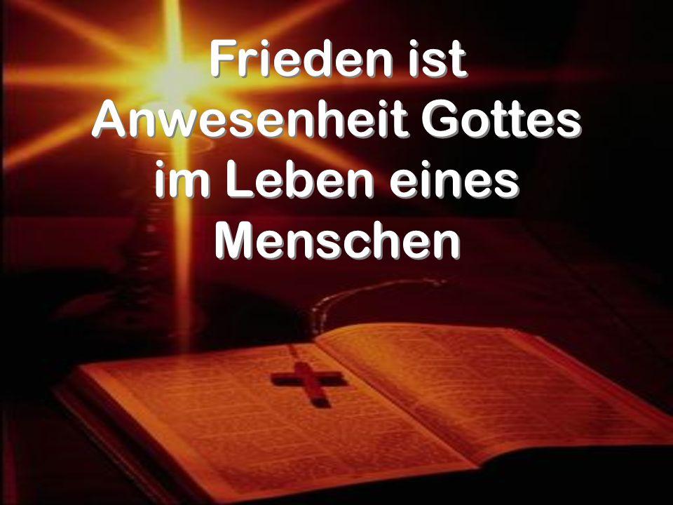 Frieden ist Anwesenheit Gottes im Leben eines Menschen