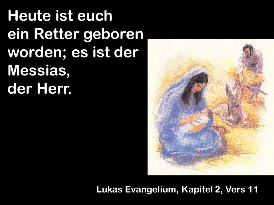 Heute ist euch ein Retter geboren worden; es ist der Messias, der Herr.