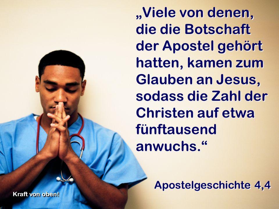 """""""Viele von denen, die die Botschaft der Apostel gehört hatten, kamen zum Glauben an Jesus, sodass die Zahl der Christen auf etwa fünftausend anwuchs."""
