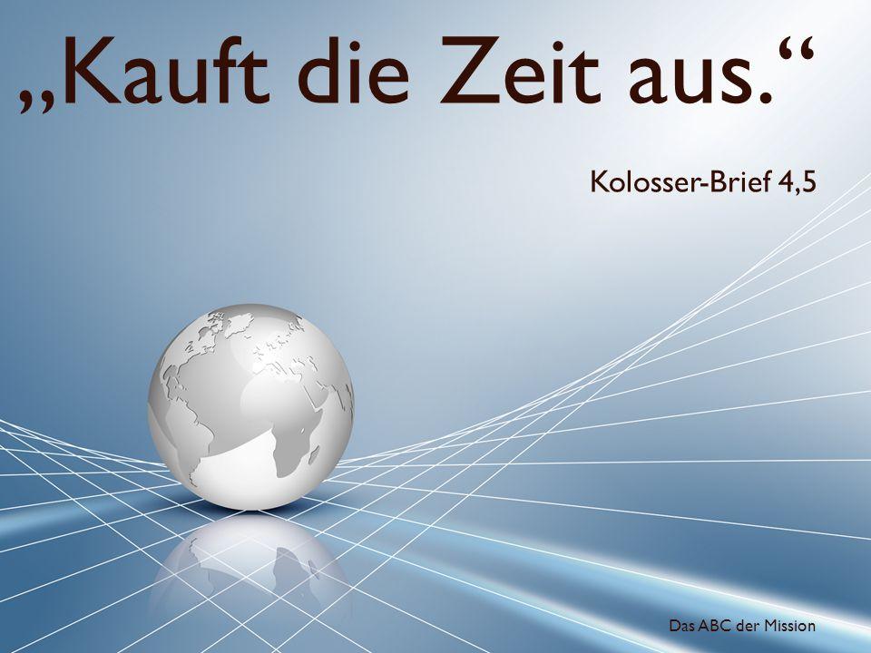 """""""Kauft die Zeit aus. Kolosser-Brief 4,5 Das ABC der Mission"""