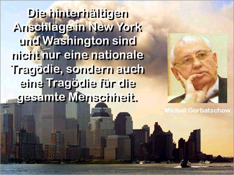 Die hinterhältigen Anschläge in New York und Washington sind nicht nur eine nationale Tragödie, sondern auch eine Tragödie für die gesamte Menschheit.