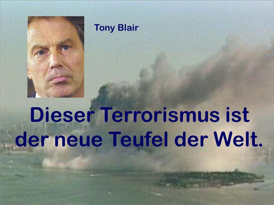 Dieser Terrorismus ist der neue Teufel der Welt.
