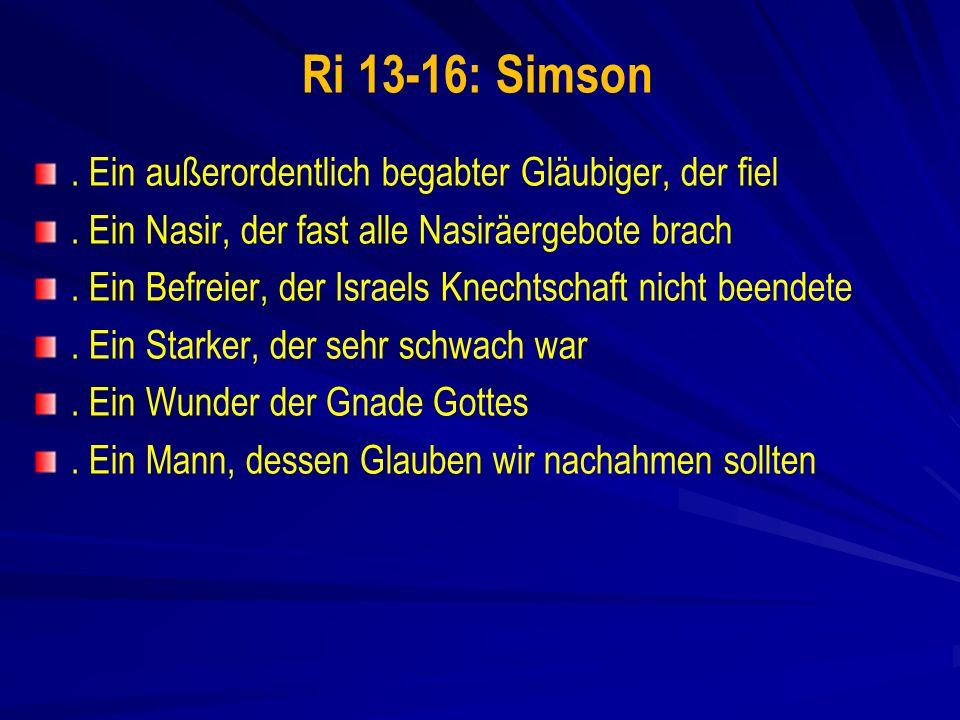 Ri 13-16: Simson . Ein außerordentlich begabter Gläubiger, der fiel