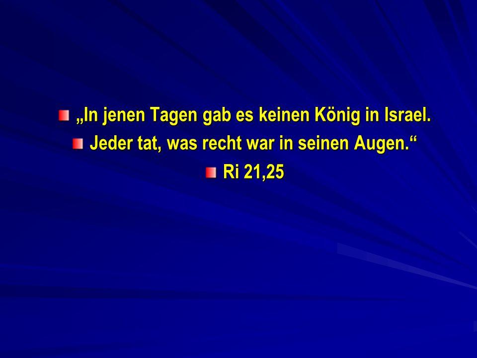 """""""In jenen Tagen gab es keinen König in Israel."""