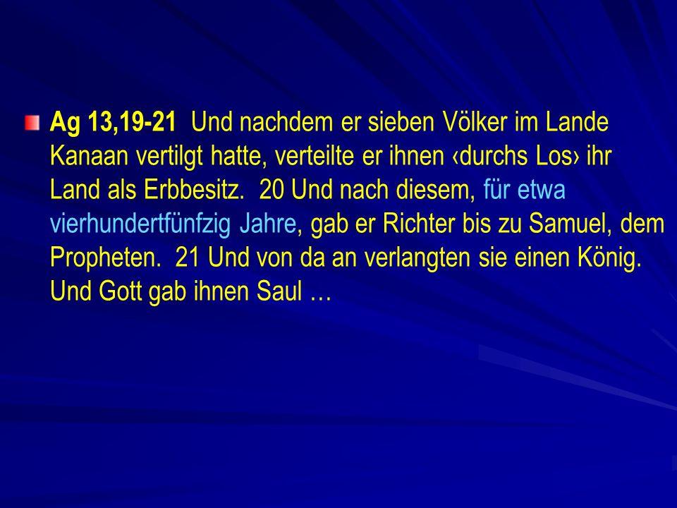 Ag 13,19-21 Und nachdem er sieben Völker im Lande Kanaan vertilgt hatte, verteilte er ihnen ‹durchs Los› ihr Land als Erbbesitz.