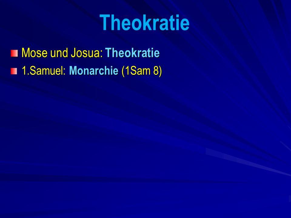 Theokratie Mose und Josua: Theokratie 1.Samuel: Monarchie (1Sam 8)