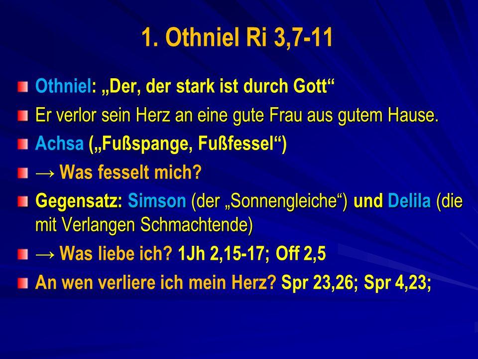 """1. Othniel Ri 3,7-11 Othniel: """"Der, der stark ist durch Gott"""